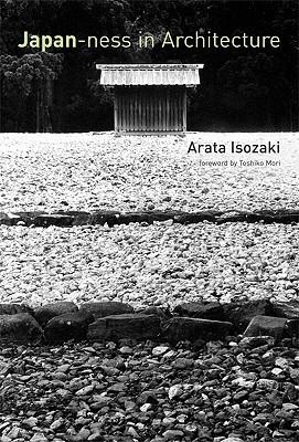Japan-ness in Architecture By Isozaki, Arata/ Kohso, Sabu (TRN)/ Stewart, David B. (EDT)/ Mori, Toshiko (FRW)