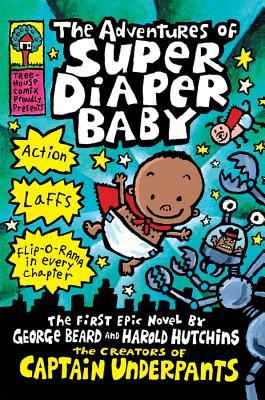The Adventures of Super Diaper Baby By Pilkey, Dav/ Hutchins, Harold/ Beard, George