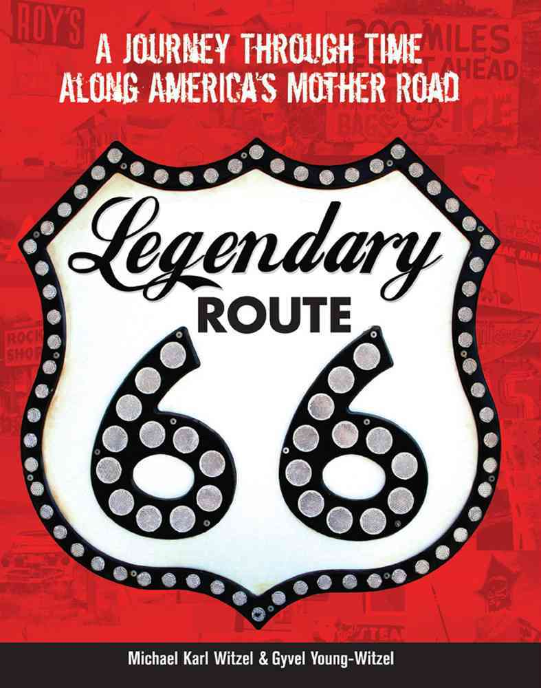 Legendary Route 66 By Young-Witzel, Gyvel/ Witzel, Michael Karl/ Ross, Jim (FRW)