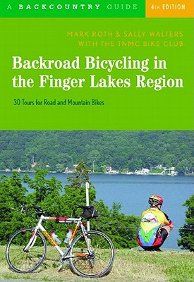 Backroad Bicycling in the Finger Lakes Region By Roth, Mark/ Walters, Sally